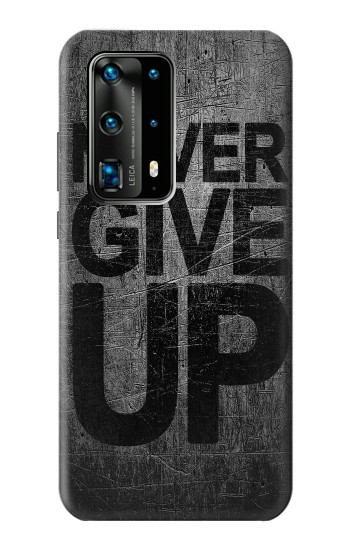 Printed Never Give Up Huawei P40 Pro+ Case