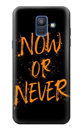 Printed Now or Never Samsung Galaxy A6 (2018) Case