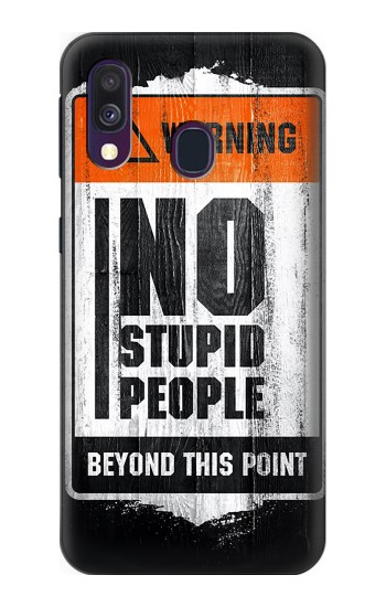 Printed No Stupid People Samsung Galaxy A40 Case