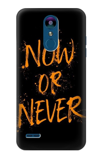 Printed Now or Never LG K8 (2018) Case
